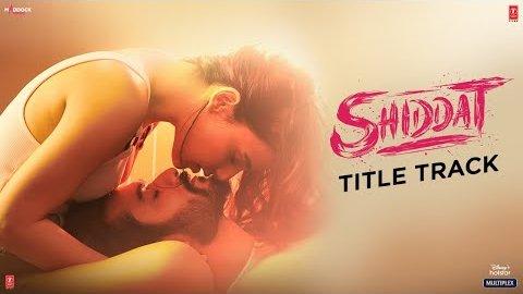 Shiddat Title Lyrics - Shiddat
